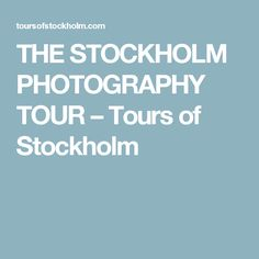 THE STOCKHOLM PHOTOGRAPHY TOUR – Tours of Stockholm