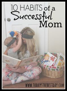 10 Habits Of A Successful Mom - A few things to keep in mind to find the most happiness through motherhood and be the best mom possible.