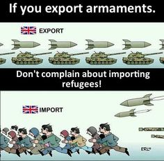 If you export armaments, don't complain about importing refugees! Refugees, Political Art, Political Images, I Voted, We Are The World, Set You Free, Greed, Photojournalism, Social Justice