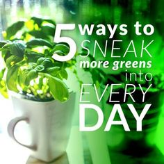 Get your Glow on, baby!   5 Ways to Sneak More Greens Into Every Day.  VeganSparkles.com
