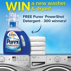 Three grand prize winners will receive a Whirlpool® Washer & Dryer set 300 runner-up winners will get a free bottle of NEW Purex® PowerShot™ Detergent