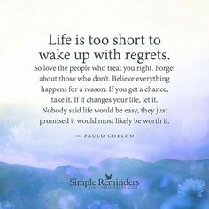 """""""Life is too short to wake up with regrets.""""♥"""