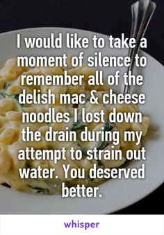 I would like to take a moment of silence to remember all of the delish mac & cheese noodles I lost down the drain during my attempt to strain out water. You deserved better.