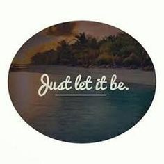 Just Let It Be - God's Message Today Just Believe, Just Do It, How Are You Feeling, Let It Be, Reap What You Sow, Beatles Songs, Begotten Son, Kingdom Of Heaven, Everlasting Life
