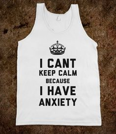 I Cant Keep Calm Because I Have Anxiety - That Kills Me - Skreened T-shirts, Organic Shirts, Hoodies, Kids Tees, Baby One-Pieces and Tote Bags