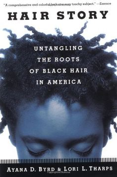 Hair Story: Untangling the Roots of Black Hair in America by Ayana Byrd, http://www.amazon.com/dp/0312283229/ref=cm_sw_r_pi_dp_SLaeqb1Y0R7MT