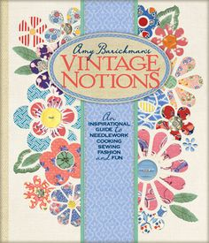 """""""Amy Barickman's Vintage Notions: An Inspirational Guide to Needlework, Cooking, Sewing, Fashion & Fun"""" - There's so much inspiration in here!"""