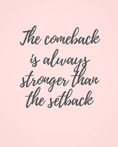 The comeback is always stronger than the setback | Pinterest: lauranoet