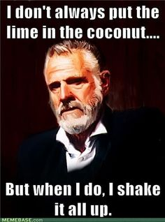 The most interesting man in the world.