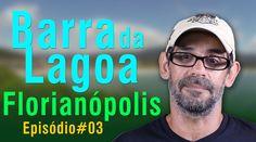 BARRA DA LAGOA - FLORIANÓPOLIS - CADA CANTO UM ENCANTO - EP#03