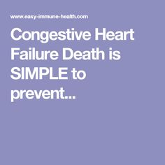 Congestive Heart Failure Death is SIMPLE to prevent...