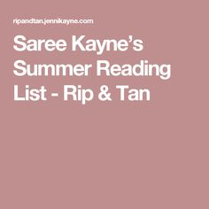 Saree Kayne's Summer Reading List - Rip & Tan