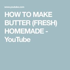 HOW TO MAKE BUTTER (FRESH) HOMEMADE - YouTube