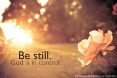 Be Still. So fitting right now.