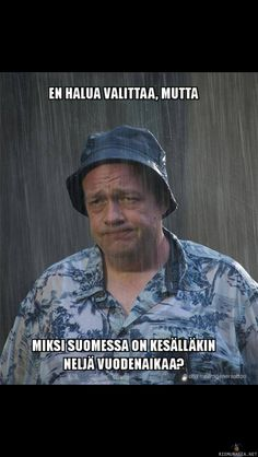 Finnish summertime: I do not mean to complain but why there is four seasons in the summertime in Finland? Finnish Memes, Finnish Language, Moomin, Some Quotes, Humor, Lyric Quotes, Funny Texts, True Stories, Funny Pictures