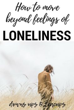 How To Move Beyond Feelings Of Loneliness  What To Do When You Feel Lonely  www.downsupsteacups.com