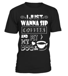 """# I Just Wanna Sip Coffees And My Dog T Shirt .  Special Offer, not available in shops      Comes in a variety of styles and colours      Buy yours now before it is too late!      Secured payment via Visa / Mastercard / Amex / PayPal      How to place an order            Choose the model from the drop-down menu      Click on """"Buy it now""""      Choose the size and the quantity      Add your delivery address and bank details      And that's it!      Tags: I Just Wanna Sip Coffees And My Dog T…"""