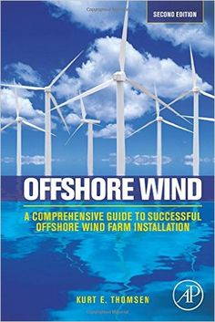 Offshore wind : a comprehensive guide to successful offshore wind farm installation / Kurt E. Thomsen. 2nd ed. (2014)