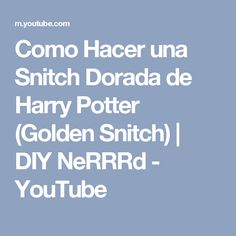 Como Hacer una Snitch Dorada de Harry Potter (Golden Snitch) | DIY NeRRRd - YouTube