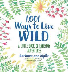 1,001 Ways to Live Wild by Barbara Ann Kipfer | PenguinRandomHouse.com    Amazing book I had to share from Penguin Random House