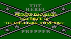 """Weekend Discussion: Contribute to """"The Rebel Guide to Prepping""""  Answer ten questions noted as a contributor in my upcoming book."""