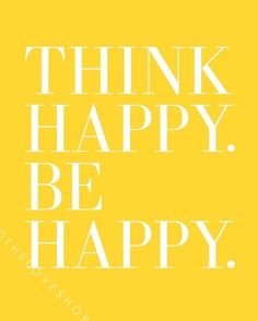 Think Happy Be Happy. 8x10 White on Yellow print.