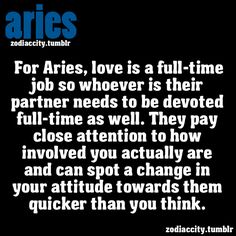For Aries, love is a full-time job, so whoever is their partner needs to be devoted full-time as well.