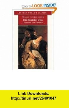 The Roaring Girl and Other City Comedies [The Shoemakers Holiday, Every Man In His Humour, Eastward Ho!] (Oxford English Drama) (9780192828002) Thomas Dekker, Ben Jonson, Thomas Middleton, James Knowles, Eugene Giddens , ISBN-10: 0192828002  , ISBN-13: 978-0192828002 ,  , tutorials , pdf , ebook , torrent , downloads , rapidshare , filesonic , hotfile , megaupload , fileserve