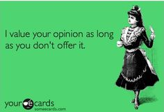 Honestly i dont need your opinion lol Positive Quotes For Life, Positive Thoughts, Offensive Humor, My Values, E Cards, Someecards, Just For Laughs, True Stories, I Laughed