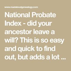 National Probate Index - did your ancestor leave a will? This is so easy and quick to find out, but adds a lot to your family history. The National Probate Index is a key 19thc genealogy source of great information, there is so much in the index that you might not find elsewhere. Give it a try!