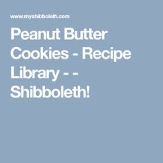 Peanut Butter Cookies - Recipe Library  -  - Shibboleth!