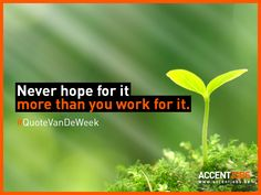 Never hope for it more than you work for it. #QuoteVanDeWeek #AccentJobs