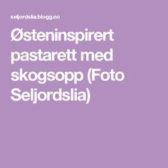 Østeninspirert pastarett med skogsopp (Foto Seljordslia) Blogging