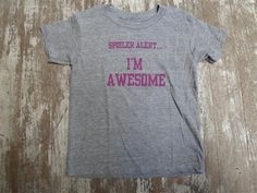 spoiler alert i'm awesome tee