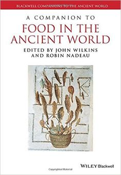A companion to food in the ancient world / edited by John Wilkins and Robin Nadeau - Oxford : Wiley Blackwell, 2015