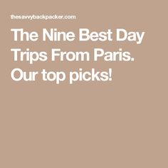 The Nine Best Day Trips From Paris. Our top picks!