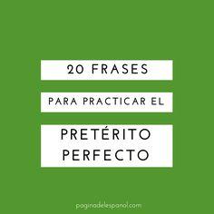 20 frases para practicar el pretérito perfecto en español, con respuestas incluidas.