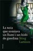 """"""" LA NOIA QUE SOMIAVA UN LLUMI I UN BIDO DE GASOLINA """". Stieg Larsson. 2on volum de Millenium. Novela negra amb els mateixos personatges, es pot llegir independentment. Per mi, la mes fluixa de les tres"""