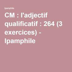 CM : l'adjectif qualificatif : 264 (3 exercices) - lpamphile