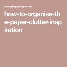 how-to-organise-the-paper-clutter-inspiration