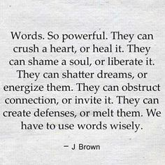 Words.... three people in my life who always had the power to break me w them. -M