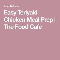 Easy Teriyaki Chicken Meal Prep | The Food Cafe