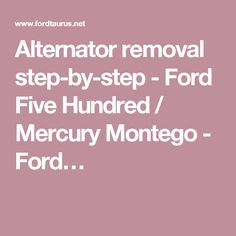 Alternator removal step-by-step - Ford Five Hundred / Mercury Montego - Ford…