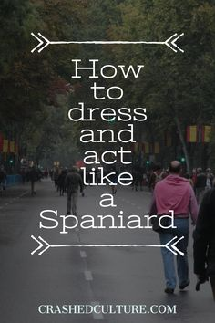 Don't want to look like a tourist when you go to Spain? Here are a few ways for you to fit in with the Spanish culture. via @crashedculture