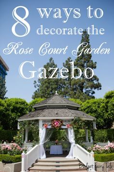 Gazebo wedding decorations 8 ways to decorate the rose court garden gazebo this fairy tale life