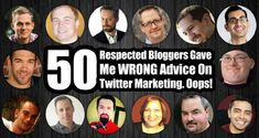 50 Respected Bloggers Gave Me WRONG Advice On Twitter Marketing. Oops!