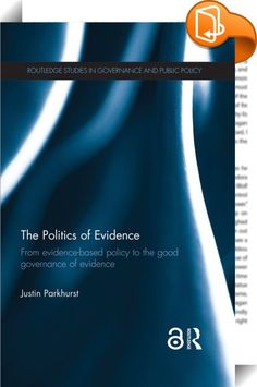 The Politics of Evidence    ::  <P>There has been an enormous increase in interest in the use of evidence for public policymaking, but the vast majority of work on the subject has failed to engage with the political nature of decision making and how this influences the ways in which evidence will be used (or misused) within political areas. This book provides new insights into the nature of political bias with regards to evidence and critically considers what an 'improved' use of evide...