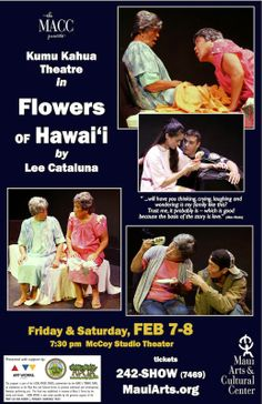 "Kahului, HI In Kumu Kahua Theatre's ""Flowers of Hawai'i"", ten vignette playlets capture the essence of family relationships. The play is written by Lee Cataluna, best known for her newspaper columns about isl… Click flyer for more >>"