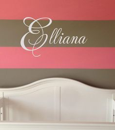 Need this darling name decal for my little girl- really cute for above a crib and eventually a big girl bed, classy but still fun! Buying this.