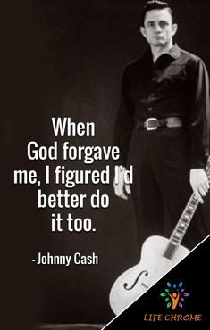 """""""When God forgave me, I figured I'd better do it too. Forgive Me Quotes, Faith Quotes, Words Quotes, Life Quotes, Sayings, Quotes By Famous People, People Quotes, Johnny Cash Quotes, John Cash"""